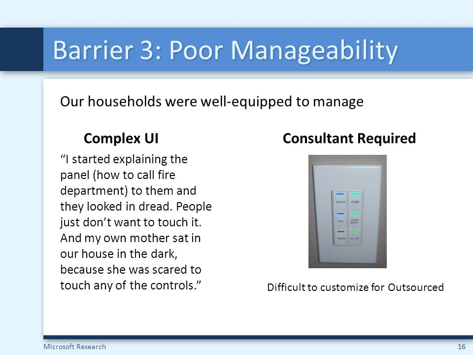 Microsoft Research16 Barrier 3: Poor Manageability Our households were well-equipped to manage Difficult to customize for Outsourced Complex UIConsult