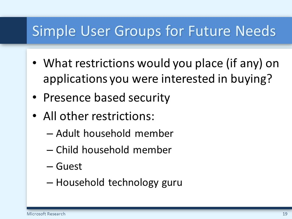 Microsoft Research19 What restrictions would you place (if any) on applications you were interested in buying? Presence based security All other restr