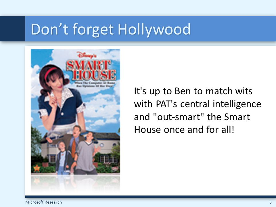 Microsoft Research3 Don't forget Hollywood It's up to Ben to match wits with PAT's central intelligence and