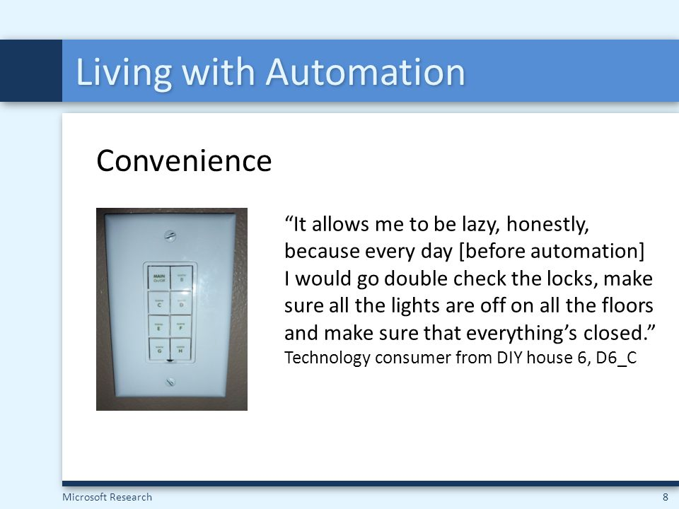 """Microsoft Research8 Living with Automation Convenience """"It allows me to be lazy, honestly, because every day [before automation] I would go double che"""
