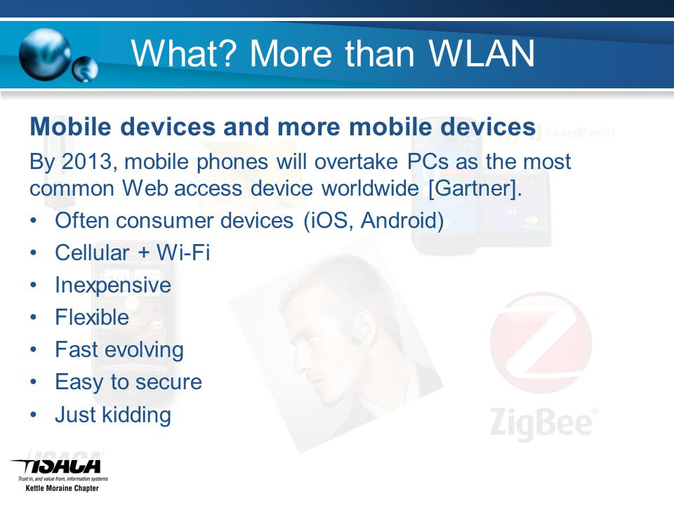 What? More than WLAN Mobile devices and more mobile devices By 2013, mobile phones will overtake PCs as the most common Web access device worldwide [G