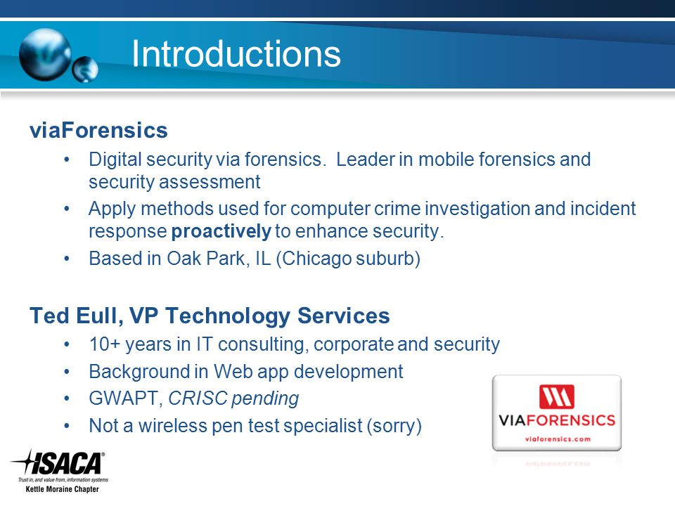 Introductions viaForensics Digital security via forensics. Leader in mobile forensics and security assessment Apply methods used for computer crime in