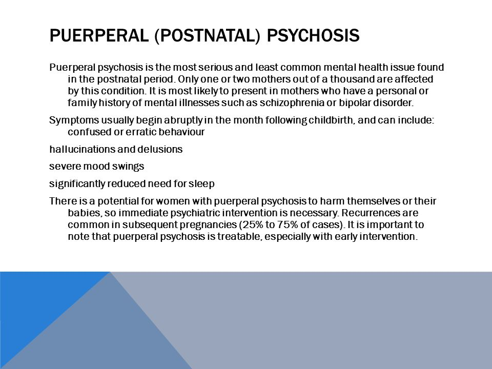PUERPERAL (POSTNATAL) PSYCHOSIS Puerperal psychosis is the most serious and least common mental health issue found in the postnatal period. Only one o