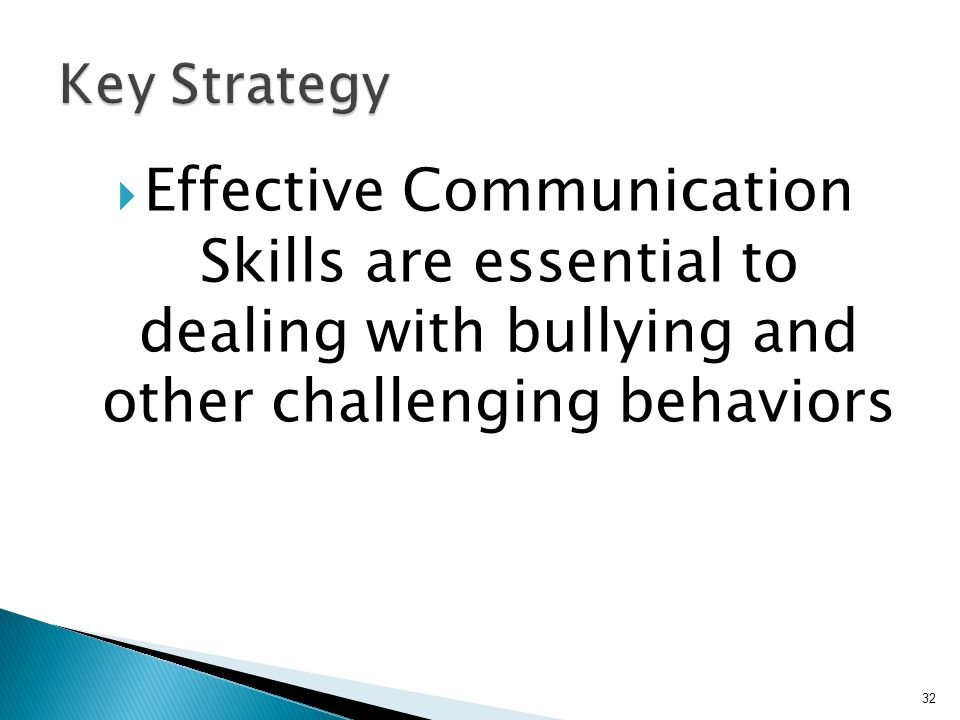  Effective Communication Skills are essential to dealing with bullying and other challenging behaviors 32