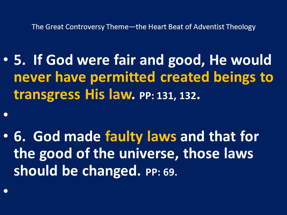 The Great Controversy Theme—the Heart Beat of Adventist Theology 5. If God were fair and good, He would never have permitted created beings to transgr