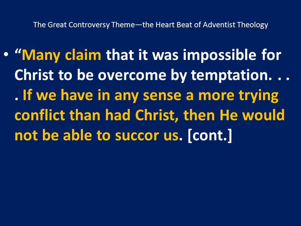 """The Great Controversy Theme—the Heart Beat of Adventist Theology """"Many claim that it was impossible for Christ to be overcome by temptation.... If we"""