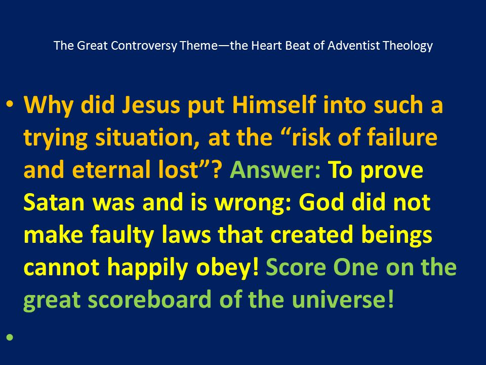"""The Great Controversy Theme—the Heart Beat of Adventist Theology Why did Jesus put Himself into such a trying situation, at the """"risk of failure and e"""