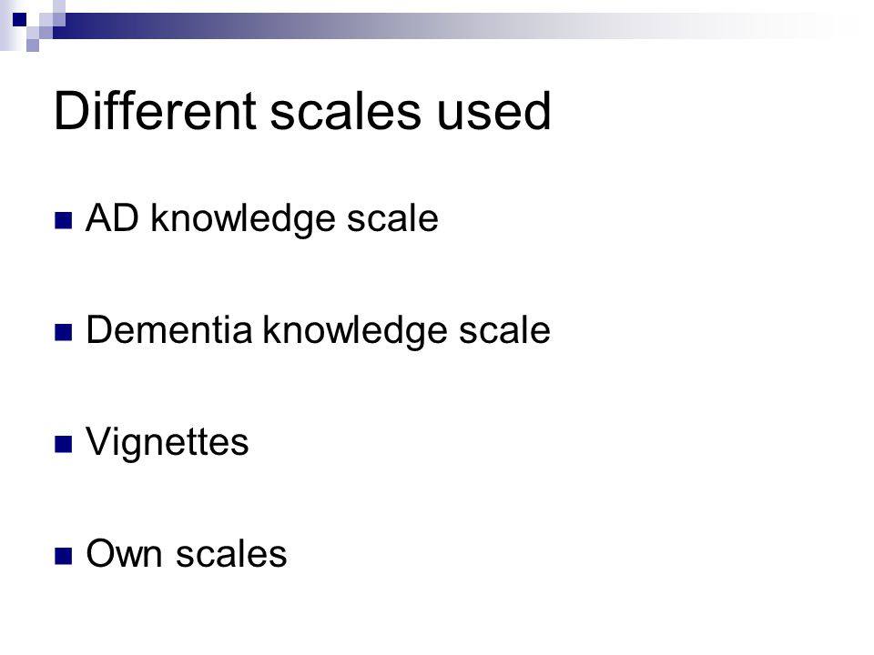 Different scales used AD knowledge scale Dementia knowledge scale Vignettes Own scales
