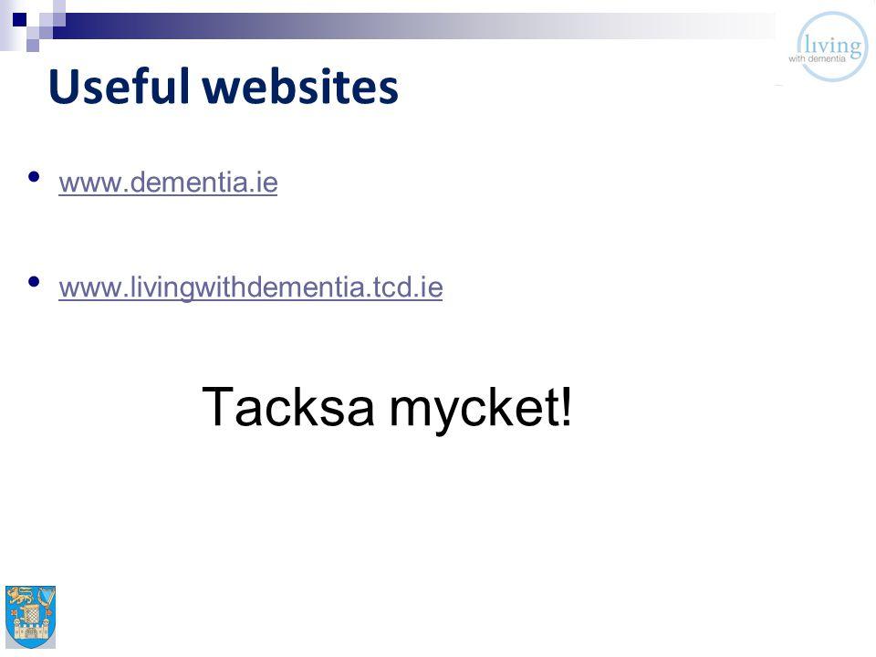 Useful websites www.dementia.ie www.livingwithdementia.tcd.ie Tacksa mycket!