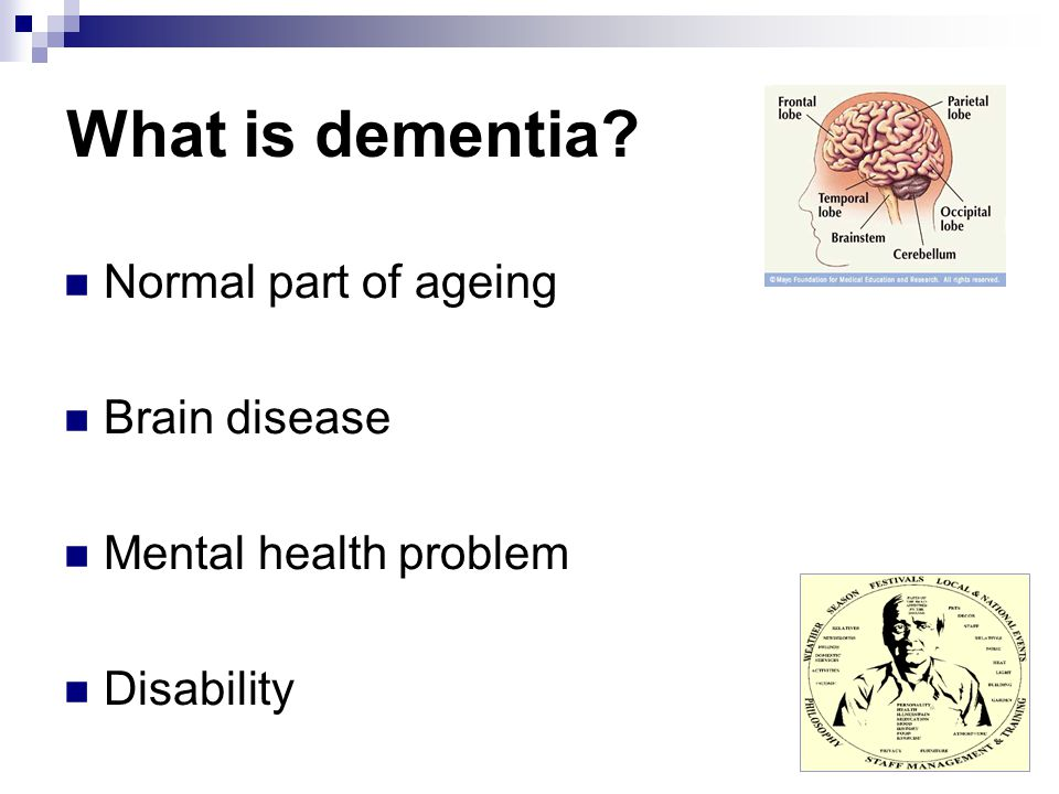 What is dementia Normal part of ageing Brain disease Mental health problem Disability