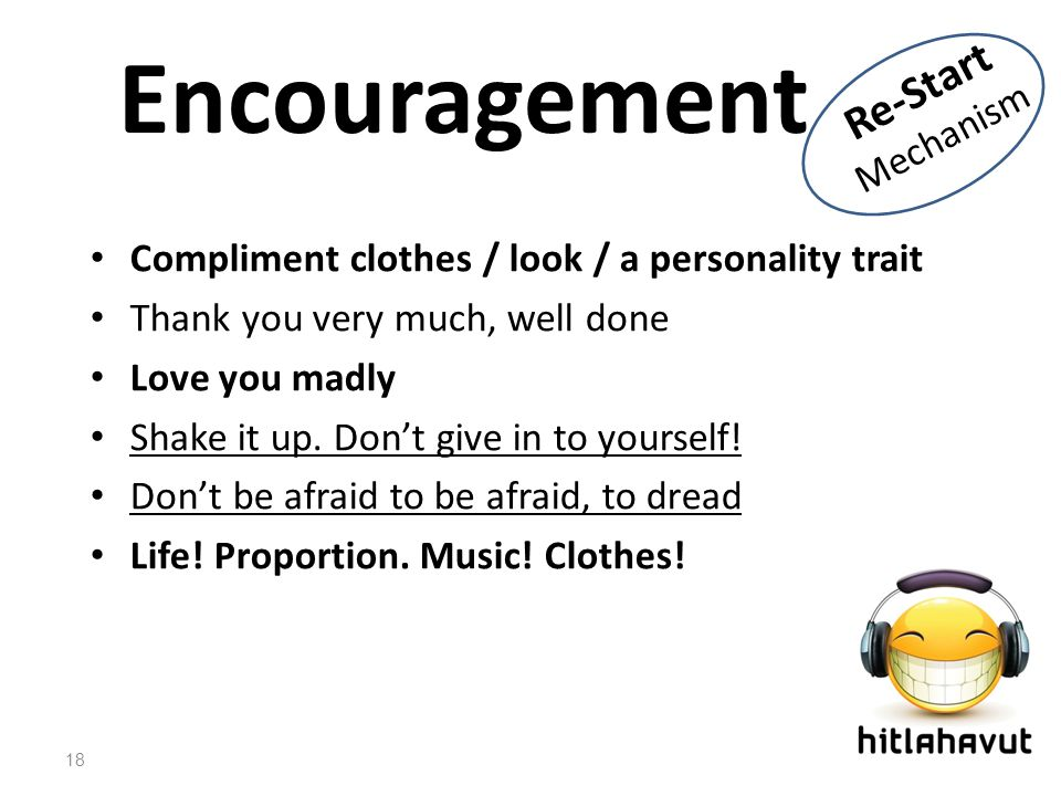 Encouragement Compliment clothes / look / a personality trait Thank you very much, well done Love you madly Shake it up.
