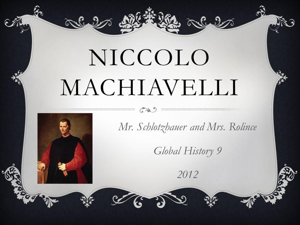 NICCOLO MACHIAVELLI Mr. Schlotzhauer and Mrs. Rolince Global History 9 2012