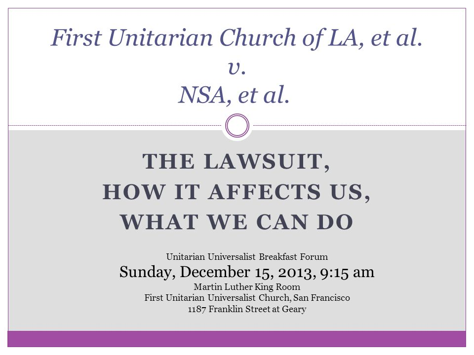 THE LAWSUIT, HOW IT AFFECTS US, WHAT WE CAN DO First Unitarian Church of LA, et al.