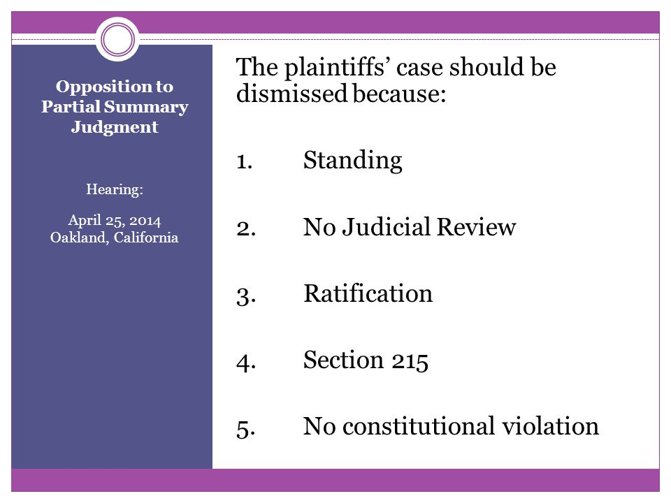 Opposition to Partial Summary Judgment Hearing: April 25, 2014 Oakland, California The plaintiffs' case should be dismissed because: 1.