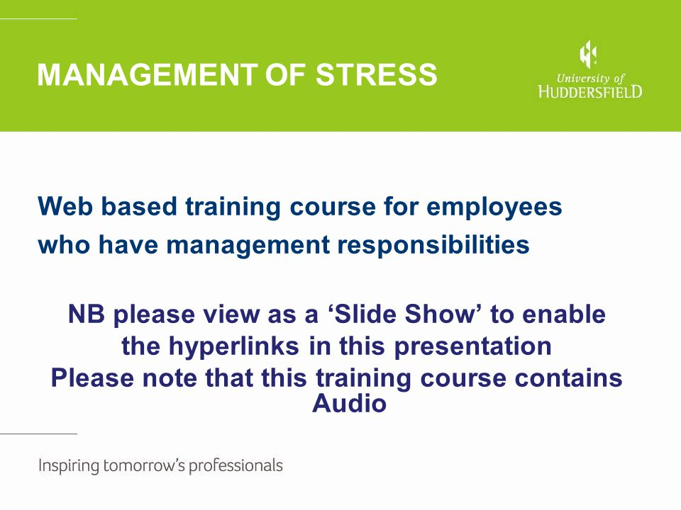 Stress risk assessment continued Stress risk factors – items to consider Problems identified (by employee and manager) Practical solutions By whomWhenRevised action plan Action completed Support Advice / one to one meetings Manager availability Training needs Non workplace stressors (flexible working) Isolation Support continued Regular one to one meetings whilst stress risk assessment action plan is in progression.