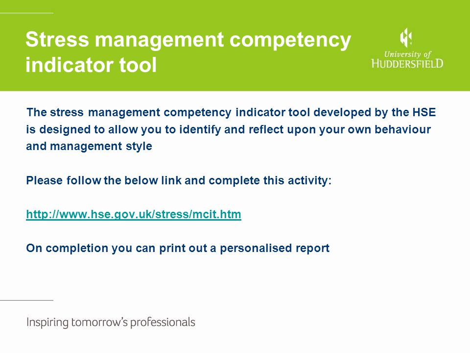 Stress management competency indicator tool The stress management competency indicator tool developed by the HSE is designed to allow you to identify