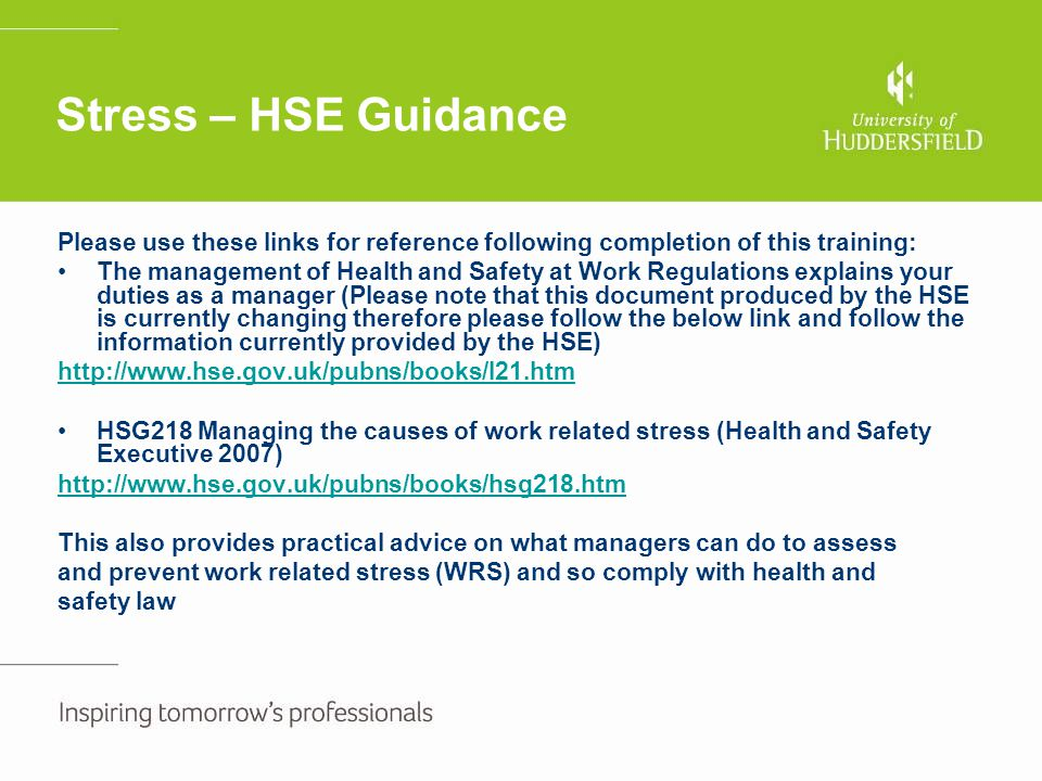 Stress – HSE Guidance Please use these links for reference following completion of this training: The management of Health and Safety at Work Regulati