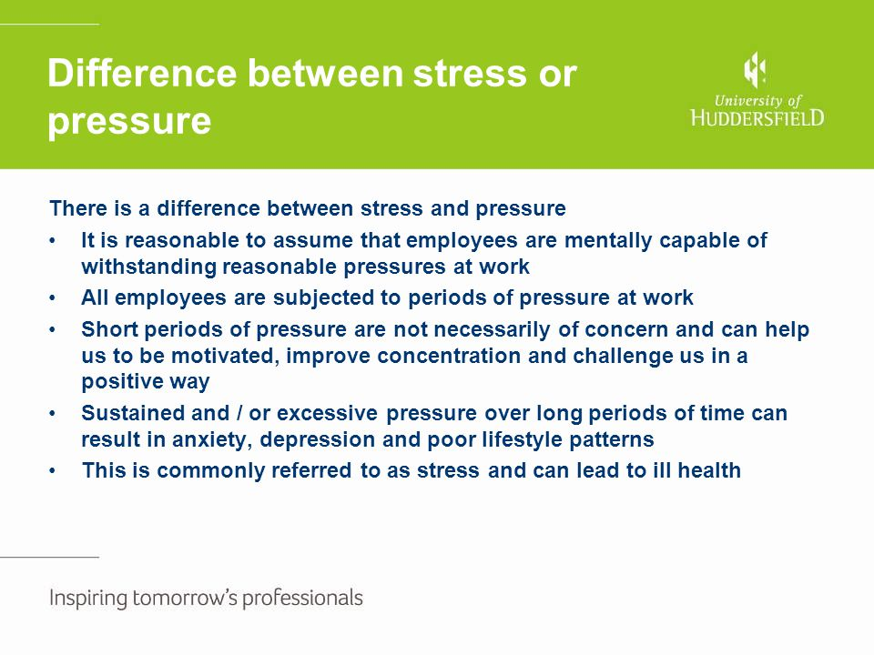 Difference between stress or pressure There is a difference between stress and pressure It is reasonable to assume that employees are mentally capable