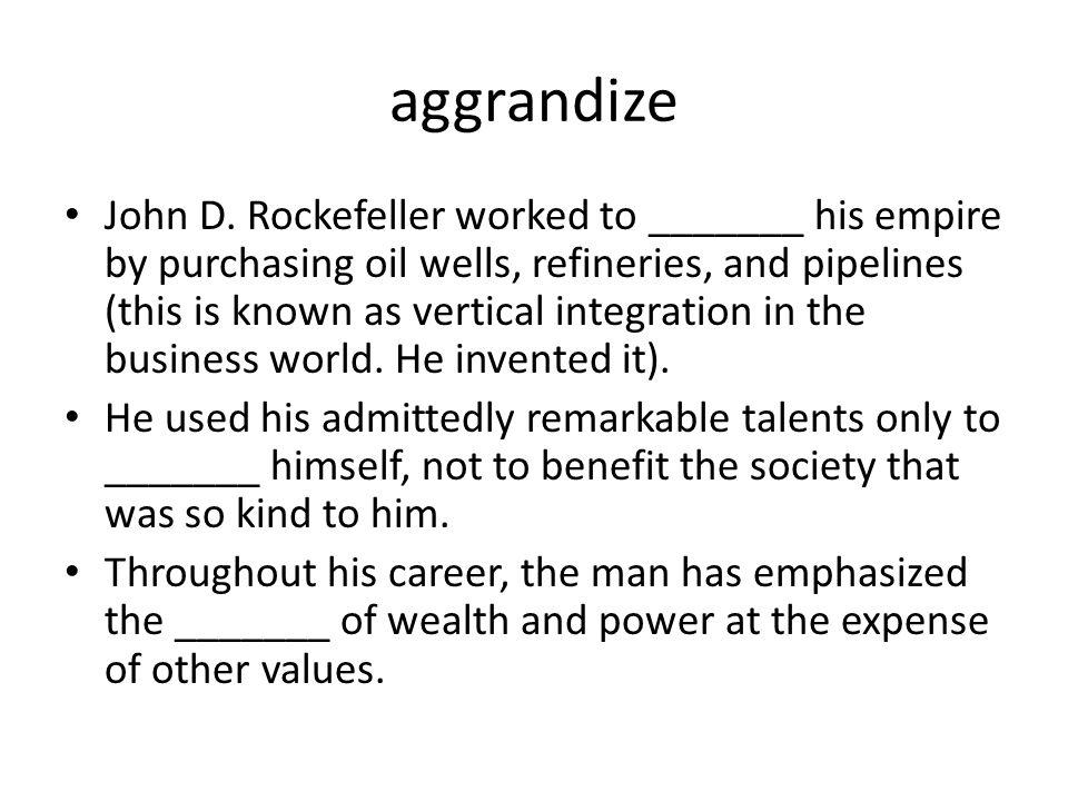 aggrandize John D.