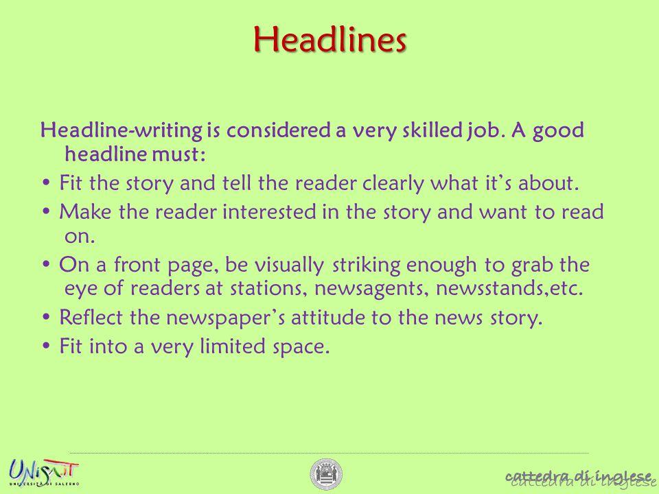 Headlines Headline-writing is considered a very skilled job.