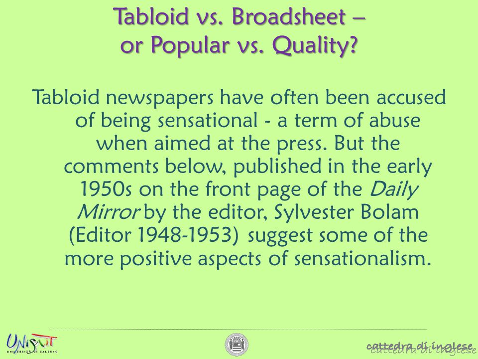 Tabloid vs. Broadsheet – or Popular vs. Quality? Tabloid newspapers have often been accused of being sensational - a term of abuse when aimed at the p
