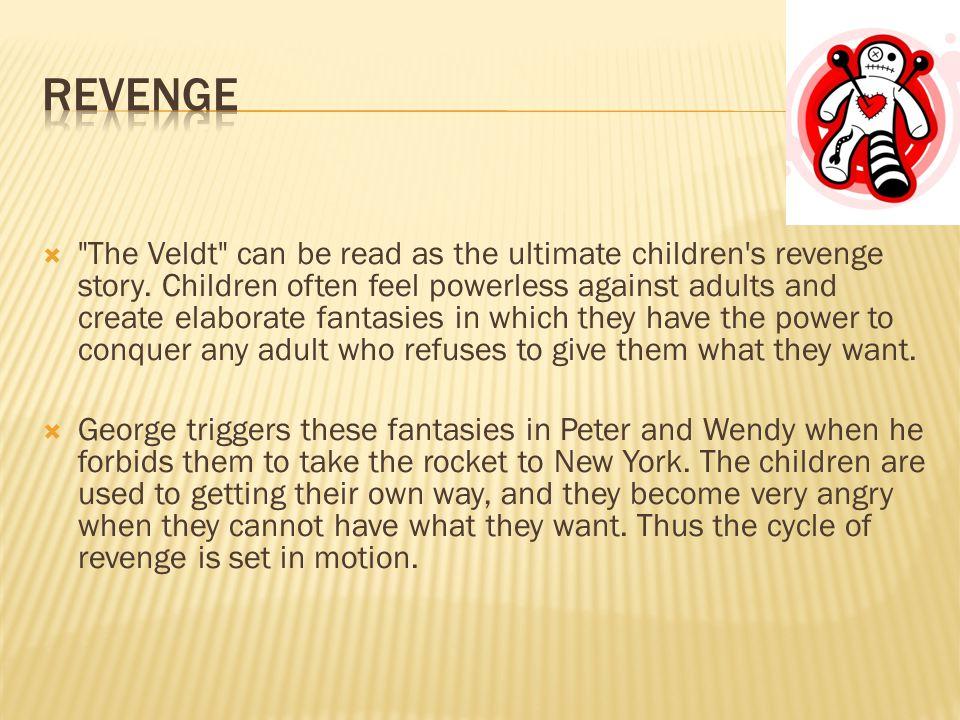  The Veldt can be read as the ultimate children s revenge story.