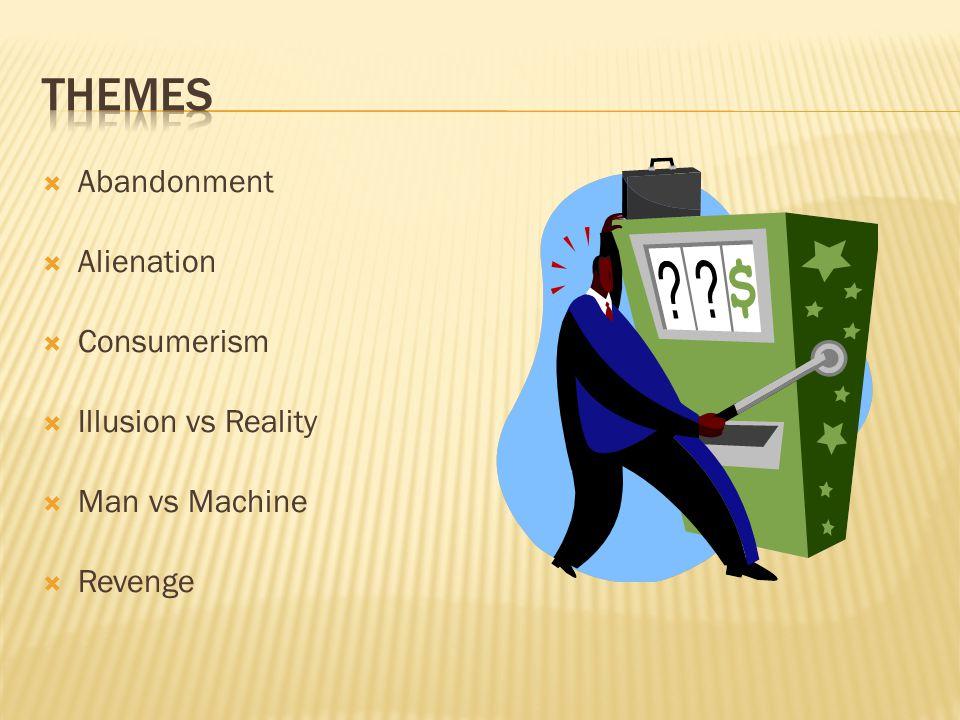  Abandonment  Alienation  Consumerism  Illusion vs Reality  Man vs Machine  Revenge