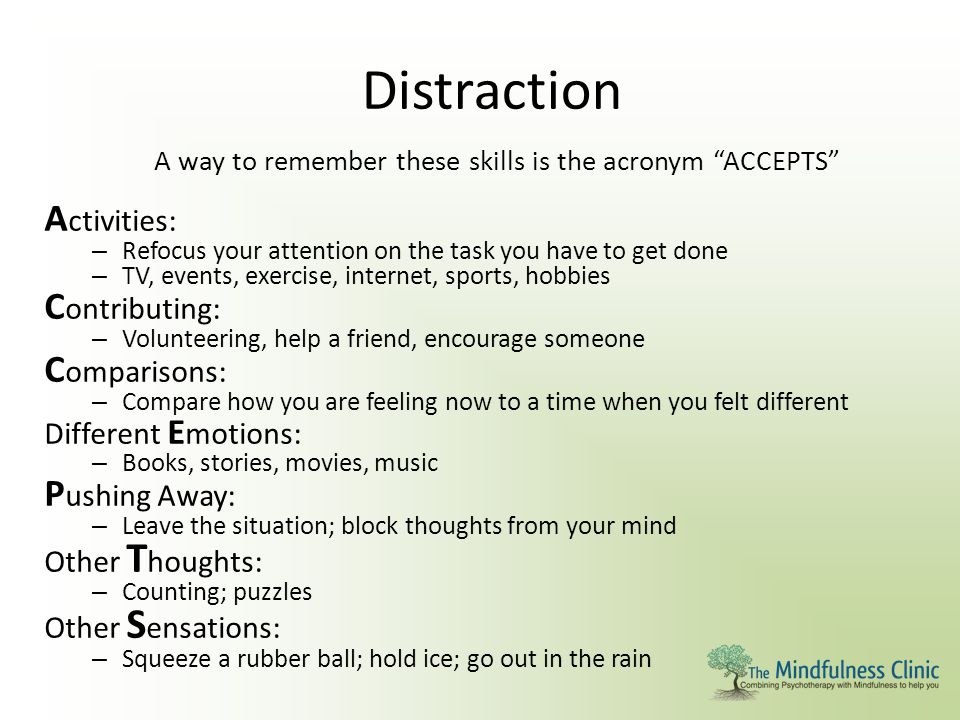 """Distraction A way to remember these skills is the acronym """"ACCEPTS"""" A ctivities: – Refocus your attention on the task you have to get done – TV, event"""