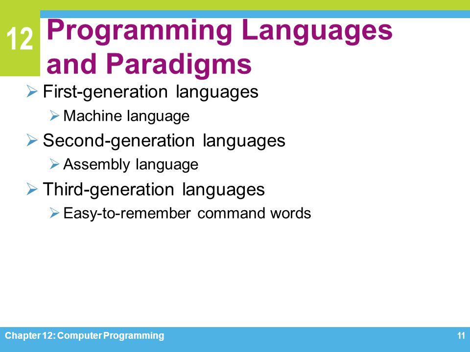 12 Programming Languages and Paradigms  First-generation languages  Machine language  Second-generation languages  Assembly language  Third-gener