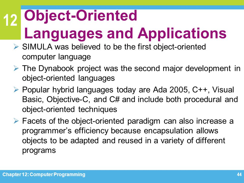 12 Object-Oriented Languages and Applications  SIMULA was believed to be the first object-oriented computer language  The Dynabook project was the s