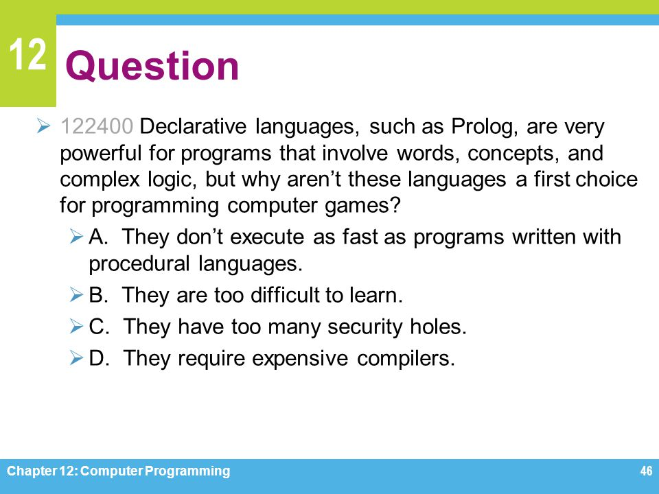 12 Question  122400 Declarative languages, such as Prolog, are very powerful for programs that involve words, concepts, and complex logic, but why ar