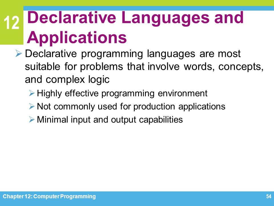 12 Declarative Languages and Applications  Declarative programming languages are most suitable for problems that involve words, concepts, and complex