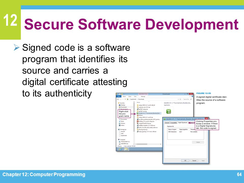 12 Secure Software Development  Signed code is a software program that identifies its source and carries a digital certificate attesting to its authe