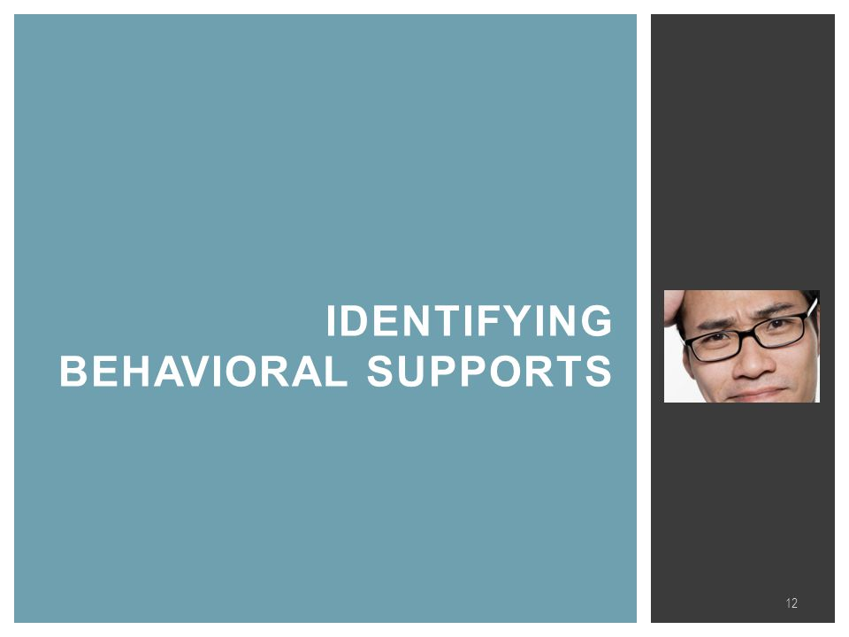 IDENTIFYING BEHAVIORAL SUPPORTS 12