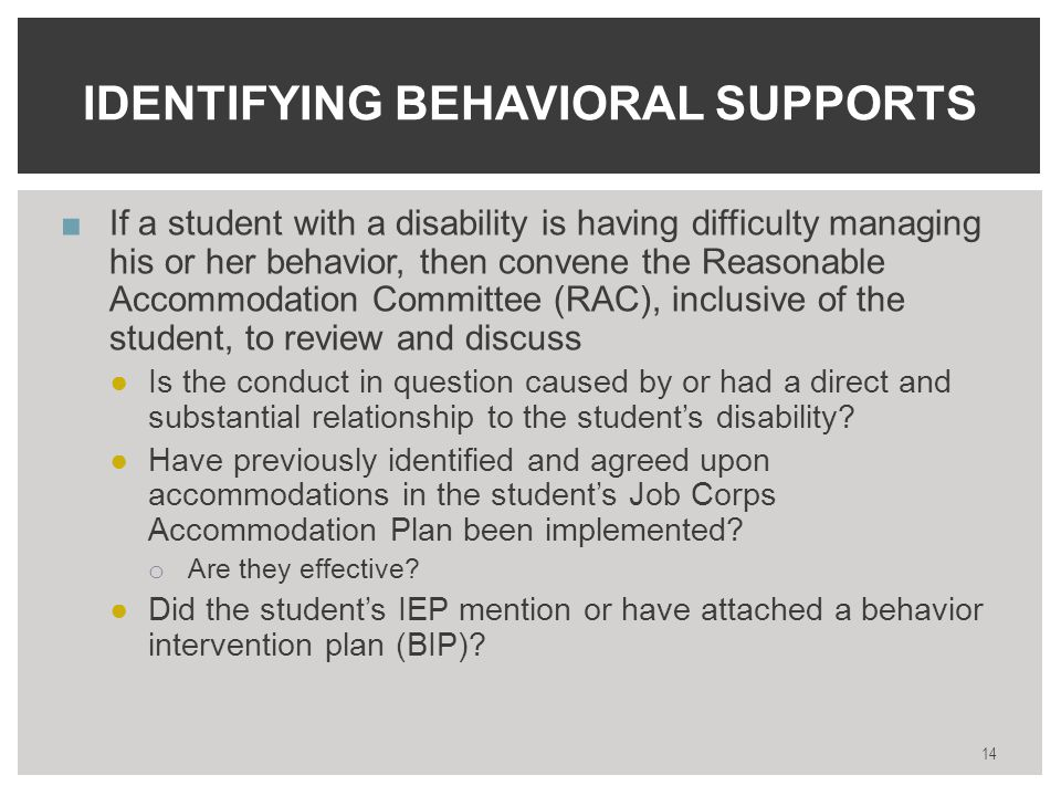 ■If a student with a disability is having difficulty managing his or her behavior, then convene the Reasonable Accommodation Committee (RAC), inclusive of the student, to review and discuss ●Is the conduct in question caused by or had a direct and substantial relationship to the student's disability.