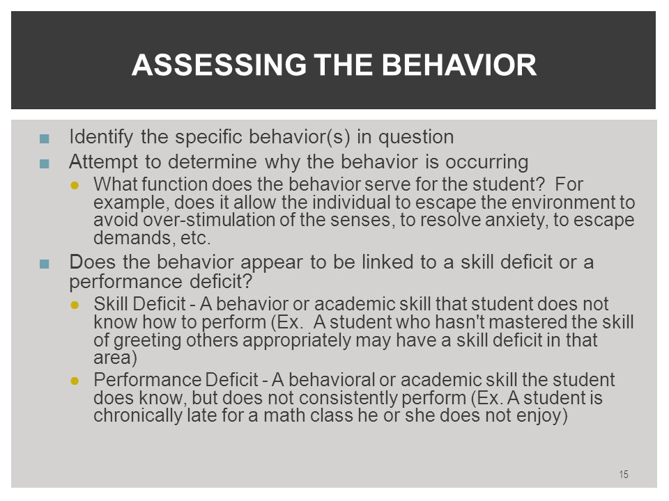 ■Identify the specific behavior(s) in question ■Attempt to determine why the behavior is occurring ●What function does the behavior serve for the student.