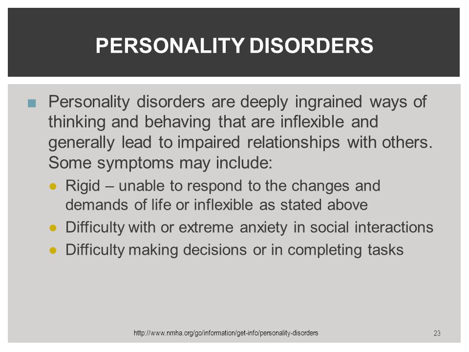 ■Personality disorders are deeply ingrained ways of thinking and behaving that are inflexible and generally lead to impaired relationships with others.