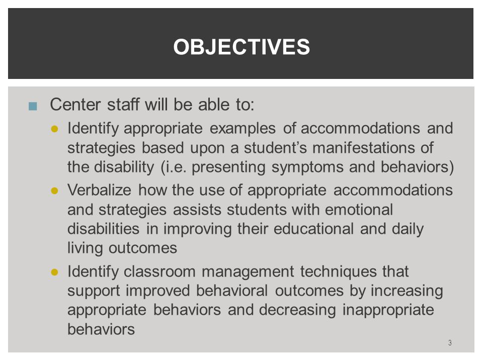 ■Center staff will be able to: ●Identify appropriate examples of accommodations and strategies based upon a student's manifestations of the disability (i.e.