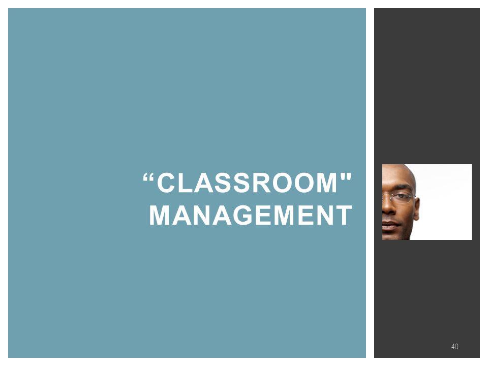 CLASSROOM MANAGEMENT 40