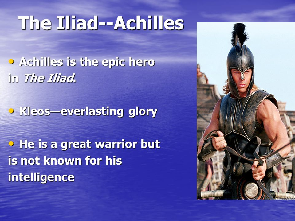 The Iliad--Achilles Achilles is the epic hero Achilles is the epic hero in The Iliad.