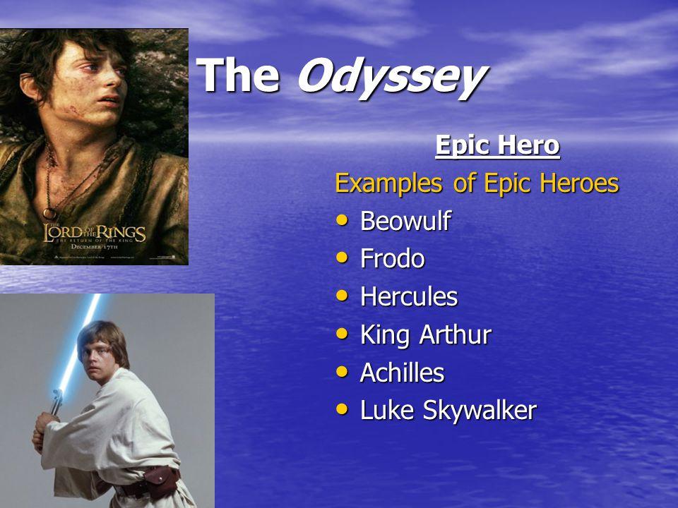 The Odyssey Epic Hero Examples of Epic Heroes Beowulf Beowulf Frodo Frodo Hercules Hercules King Arthur King Arthur Achilles Achilles Luke Skywalker Luke Skywalker