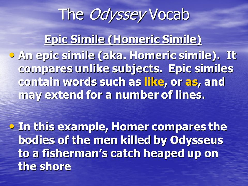 The Odyssey Vocab Epic Simile (Homeric Simile) An epic simile (aka.