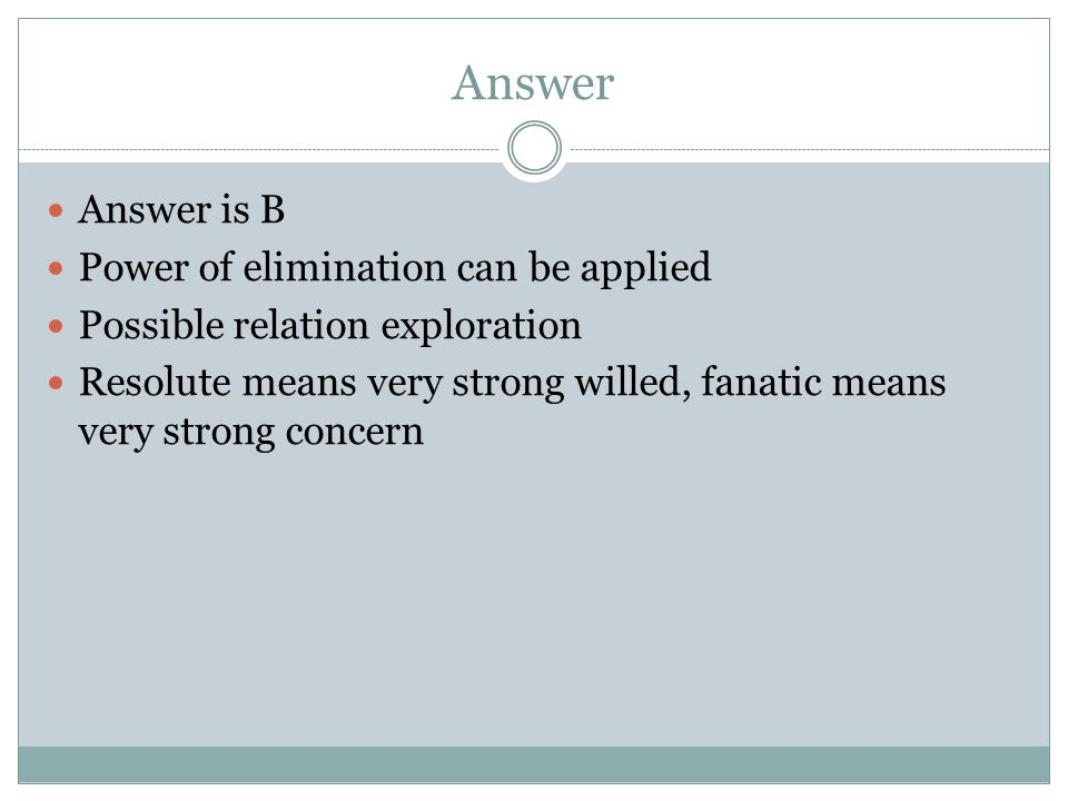 Answer Answer is B Power of elimination can be applied Possible relation exploration Resolute means very strong willed, fanatic means very strong conc