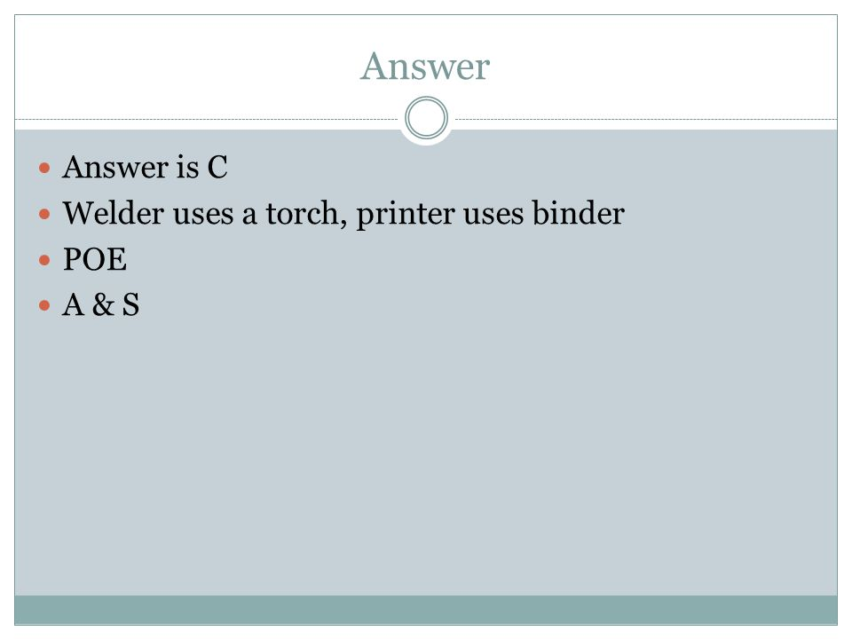 Answer Answer is C Welder uses a torch, printer uses binder POE A & S