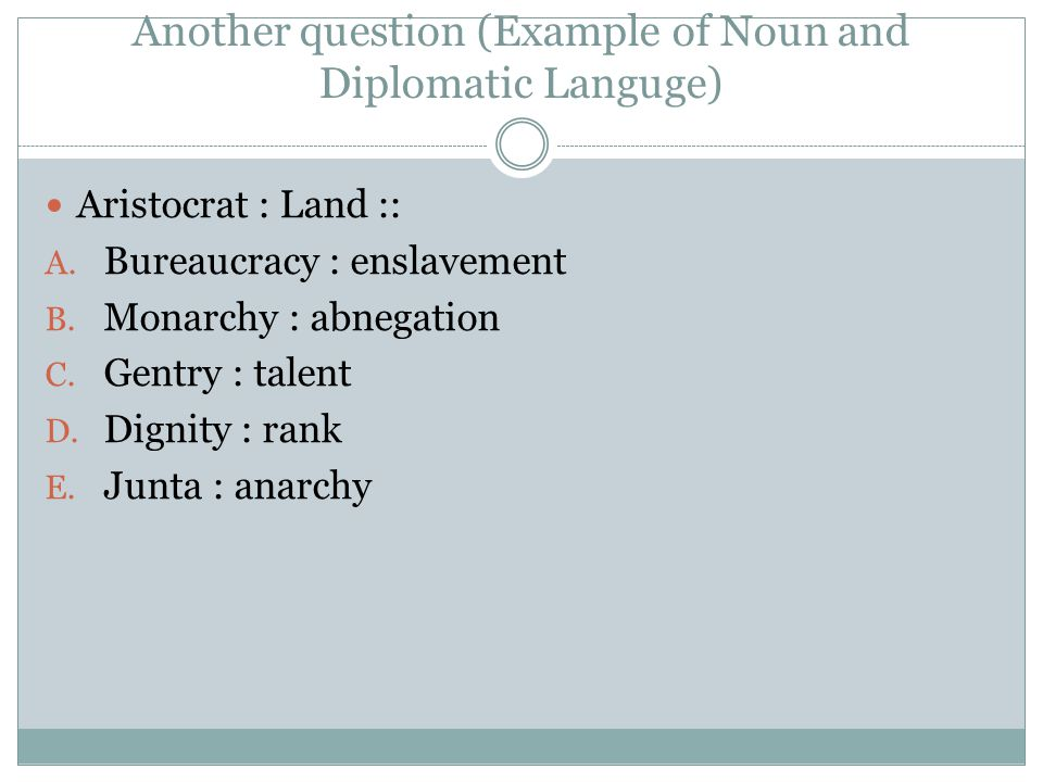 Another question (Example of Noun and Diplomatic Languge) Aristocrat : Land :: A. Bureaucracy : enslavement B. Monarchy : abnegation C. Gentry : talen