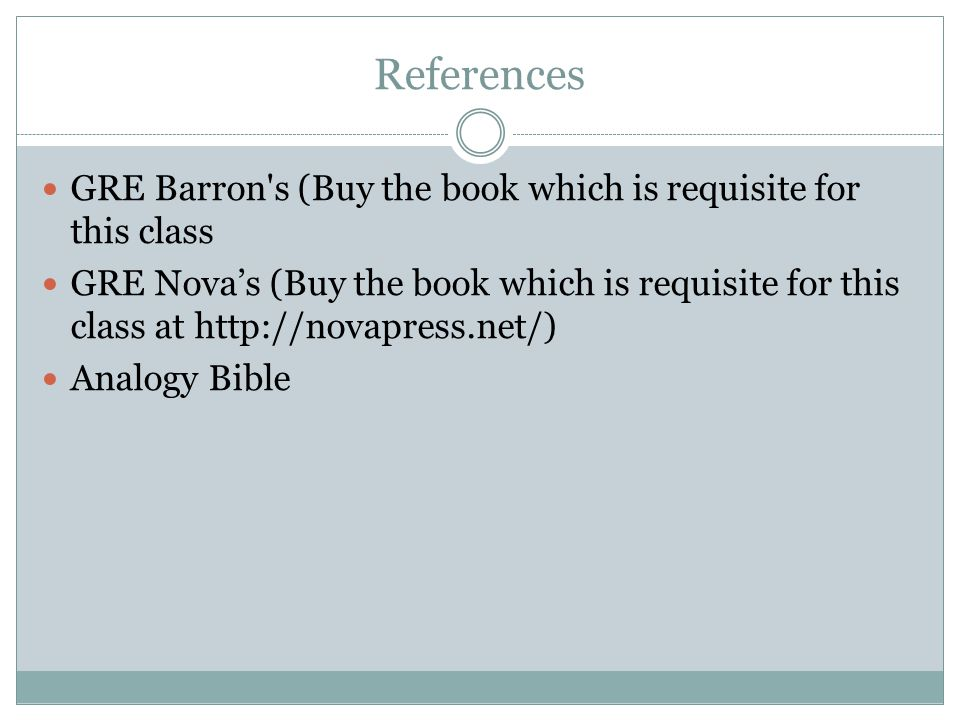 References GRE Barron's (Buy the book which is requisite for this class GRE Nova's (Buy the book which is requisite for this class at http://novapress