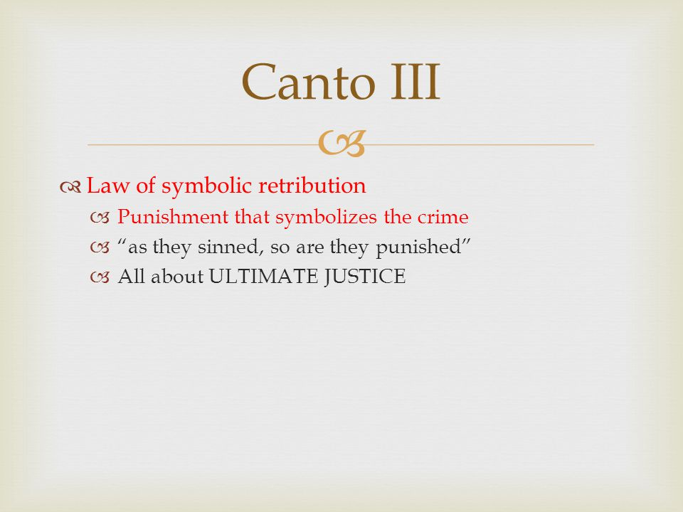   Law of symbolic retribution  Punishment that symbolizes the crime  as they sinned, so are they punished  All about ULTIMATE JUSTICE Canto III