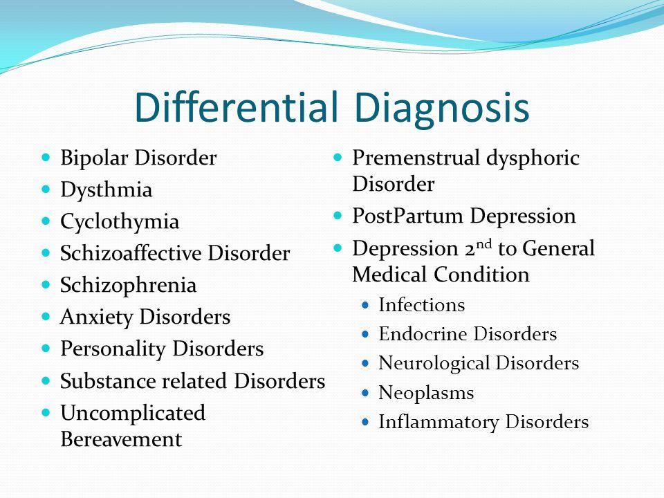 Differential Diagnosis Bipolar Disorder Dysthmia Cyclothymia Schizoaffective Disorder Schizophrenia Anxiety Disorders Personality Disorders Substance