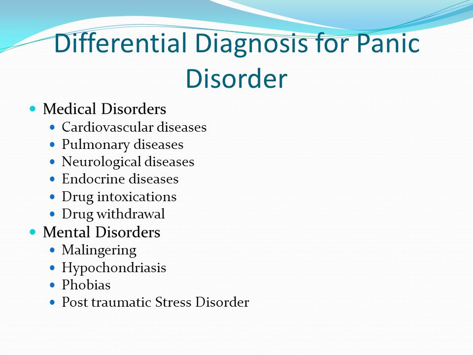 Differential Diagnosis for Panic Disorder Medical Disorders Cardiovascular diseases Pulmonary diseases Neurological diseases Endocrine diseases Drug i