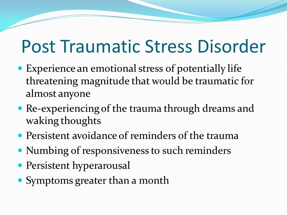 Post Traumatic Stress Disorder Experience an emotional stress of potentially life threatening magnitude that would be traumatic for almost anyone Re-e